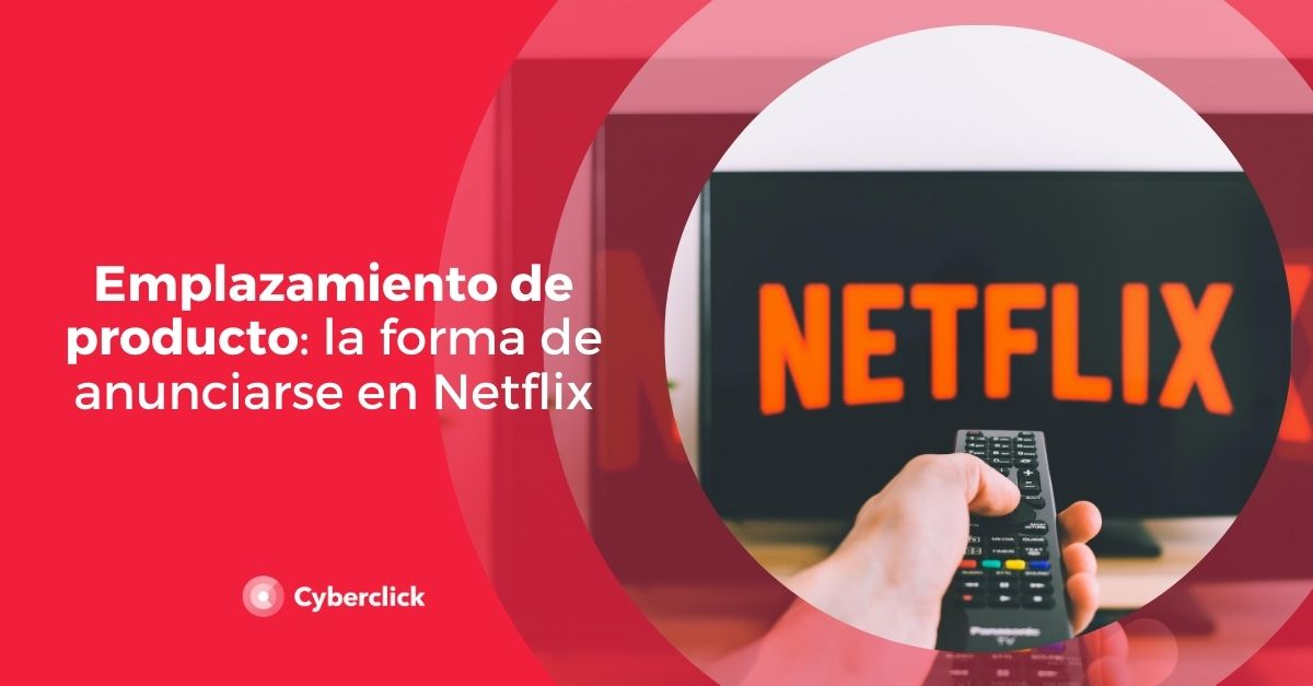 Emplazamiento de producto la forma de anunciarse en Netflix