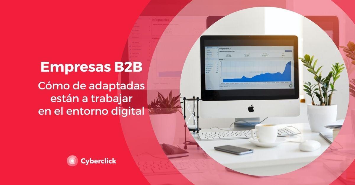 Empresas B2B  como de preparadas en cifras estan para trabajar en digital