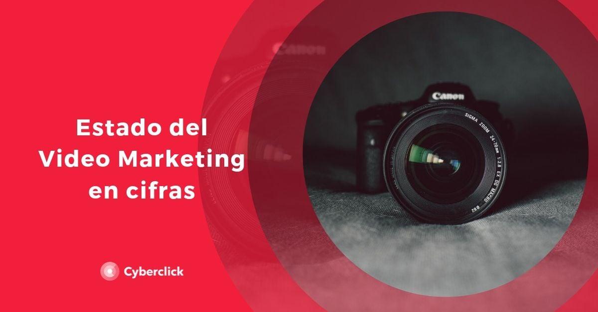 Estado del video marketing en cifras