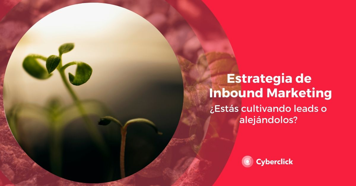 Estrategia de inbound marketing estas cultivando leads o alejandolos-1