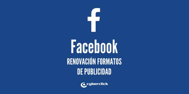 Facebook ha renovado sus formatos de publicidad