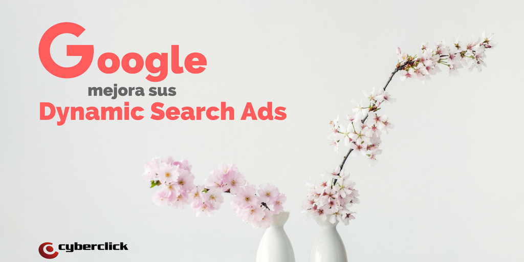 Google AdWords implanta 3 mejoras en sus Dynamic Search Ads