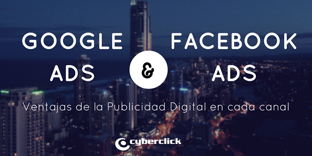 Google Ads & Facebook Ads ventajas de la publicidad digital en cada canal