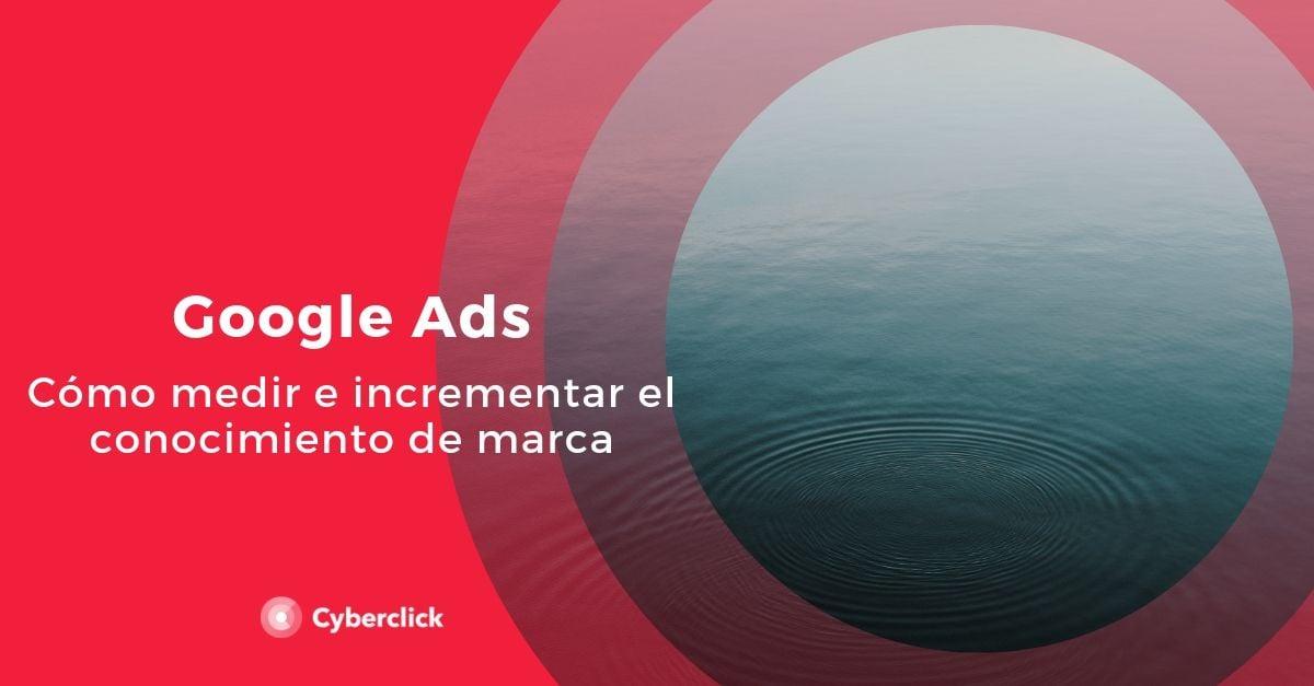 Google Ads como medir e incrementar el conocimiento de marca