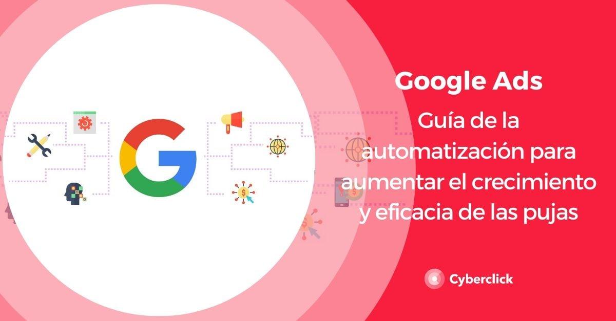 Google Ads guia de la automatizacion para aumentar el crecimiento y la eficacia