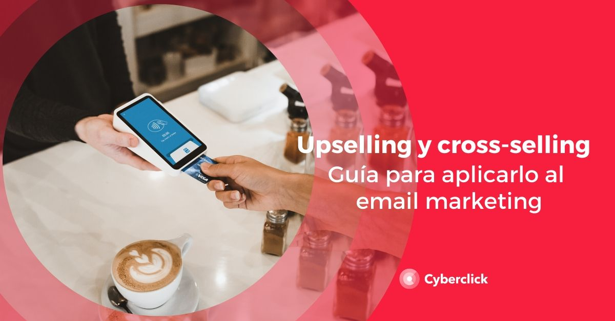 Guia para aplicar el upselling y el cross-selling al email marketing