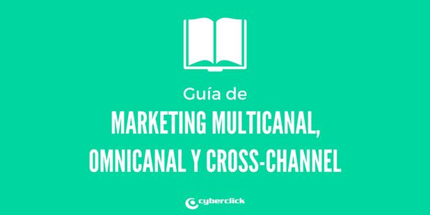 Guia sobre el marketing multicanal cross-channel y omnicanal