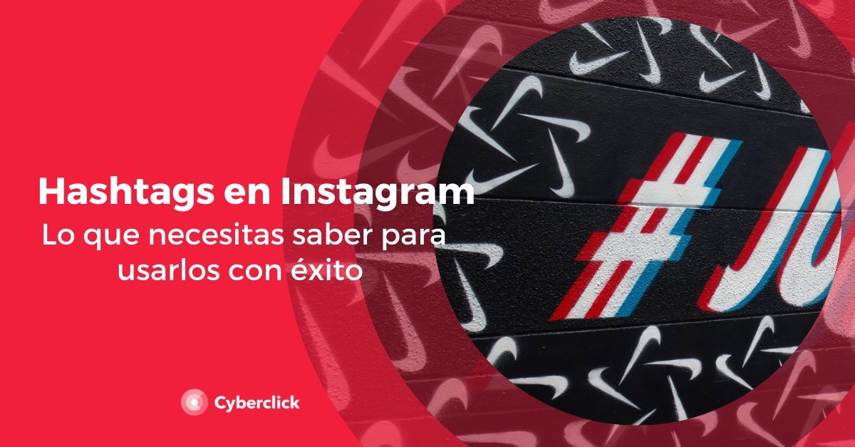 Hashtags en Instagram lo que necesitas saber para usarlos con exito