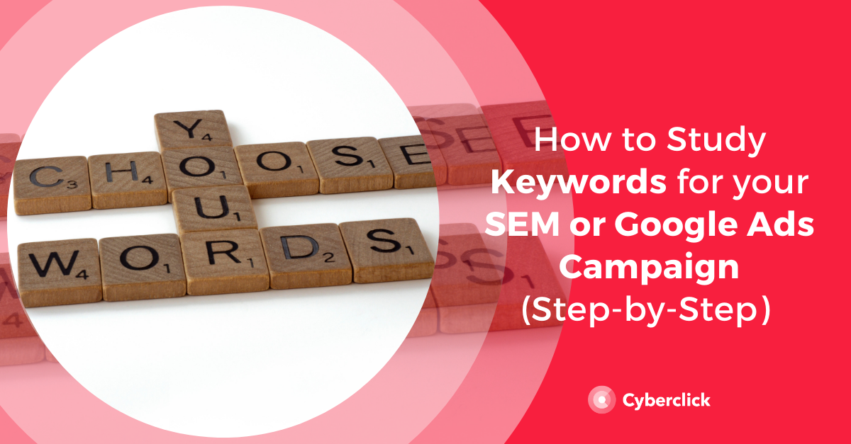 How to Study Keywords for your SEM or Google Ads Campaign (Step-by-Step)
