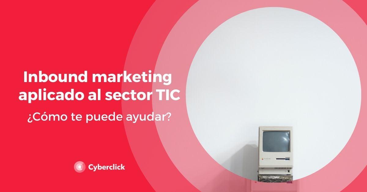 Inbound Marketing aplicado al sector TIC como te puede ayudar