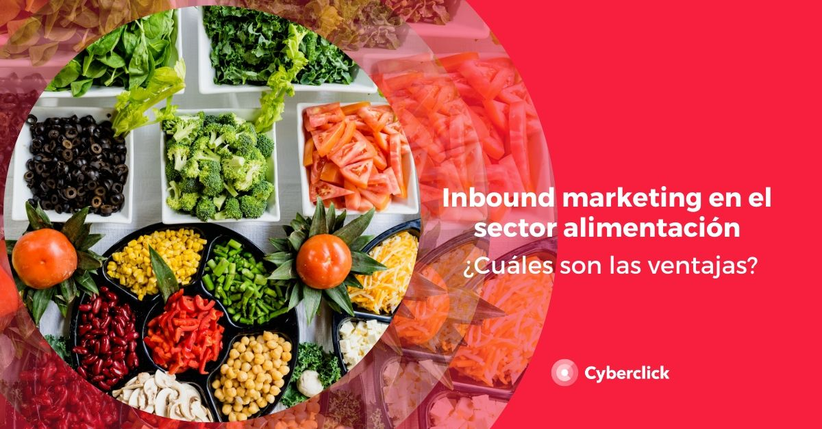 Inbound Marketing en el sector alimentacion cuales son las ventajas
