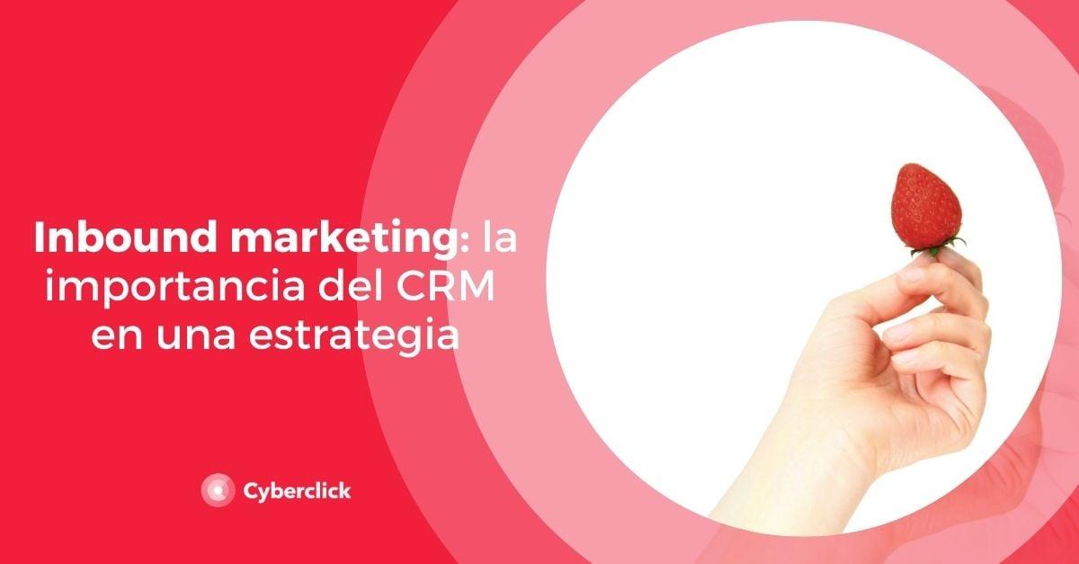 Inbound marketing la importancia del CRM en una estrategia