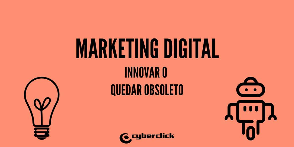 Innovar o quedar obsoleto en marketing digital