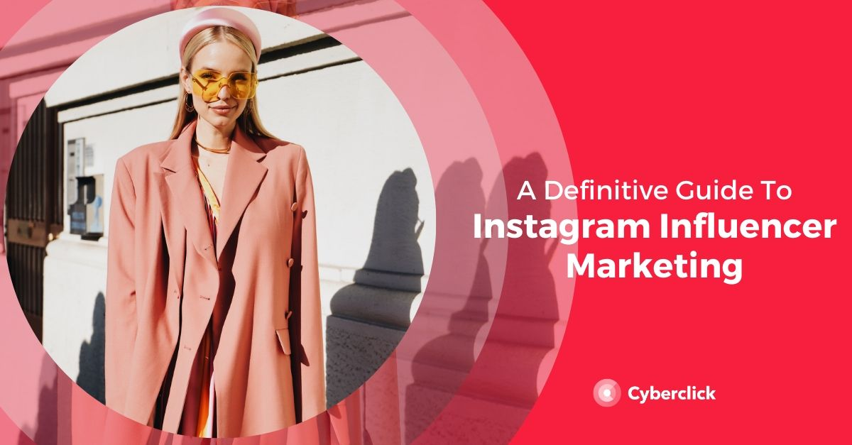 Instagram Influencer Marketing: A Definitive Guide