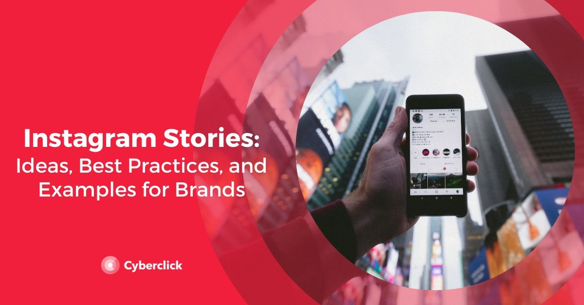 Instagram Stories for Brands: Ideas, Best Practices, and Examples