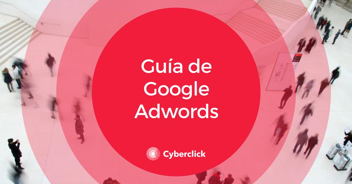 La guia de Google AdWords para montar tus campañas