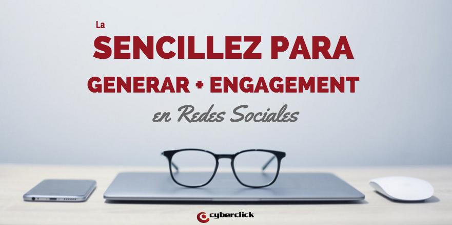 La sencillez para generar mas engagement en Redes Sociales