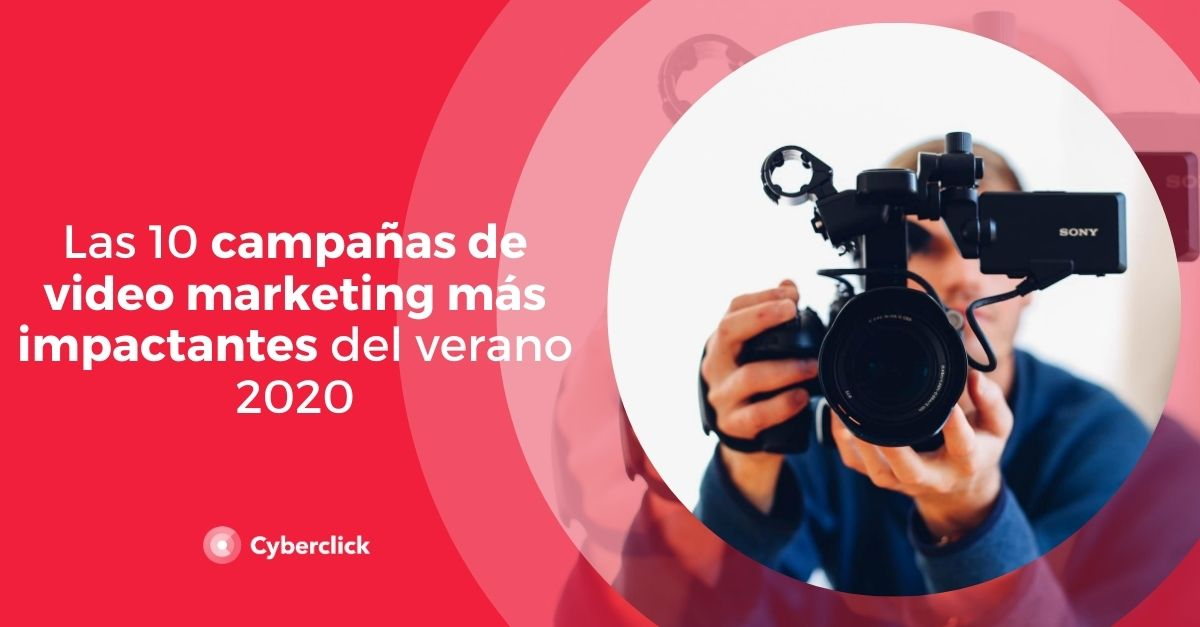 Las 10 campanas de video marketing mas impactantes del verano 2020