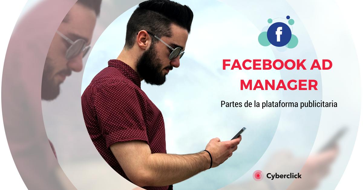 Las diferencias entre Campaign, Ad Sets y Ads dentro de Facebook Ad Manager