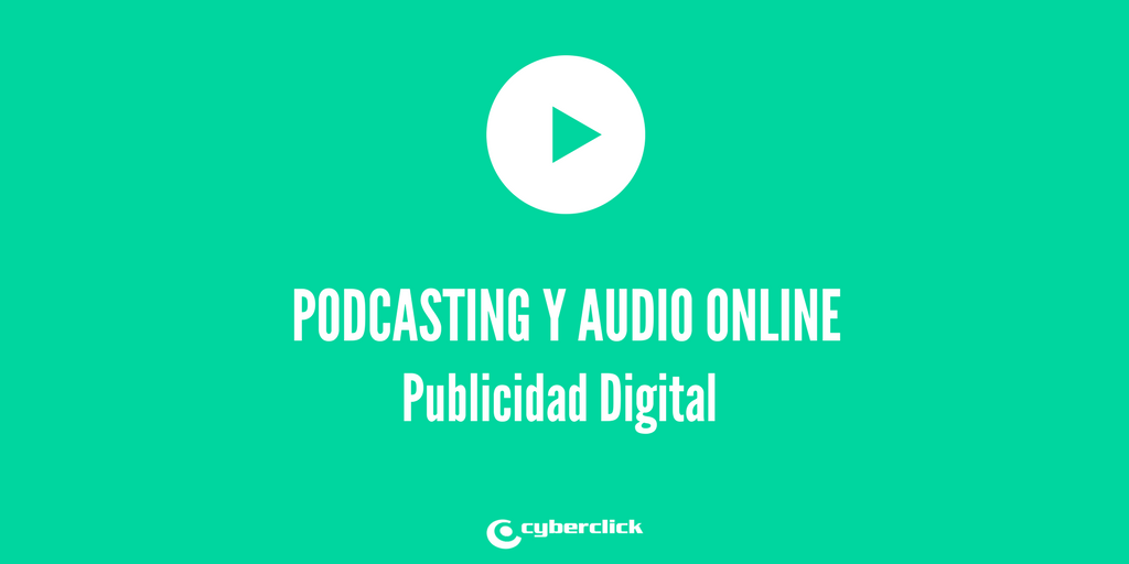 Las oportunidades del podcasting y el audio online para la publicidad