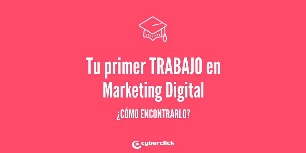 Los 10 secretos para encontrar tu primer trabajo en marketing digital