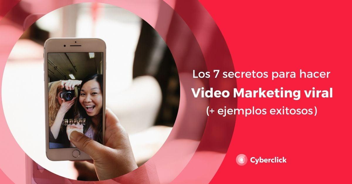 Los 7 secretos para hacer viral tu video marketing ejemplos exitosos
