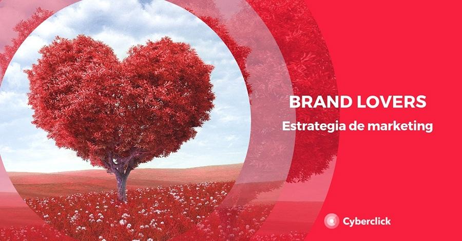 Los brand lovers y como integrarlos en tu estrategia de marketing