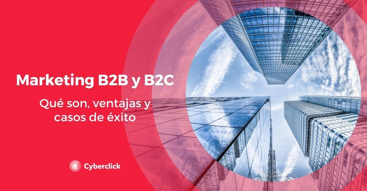 Marketing B2B y Marketing B2C Que es, ventajas y casos de exito