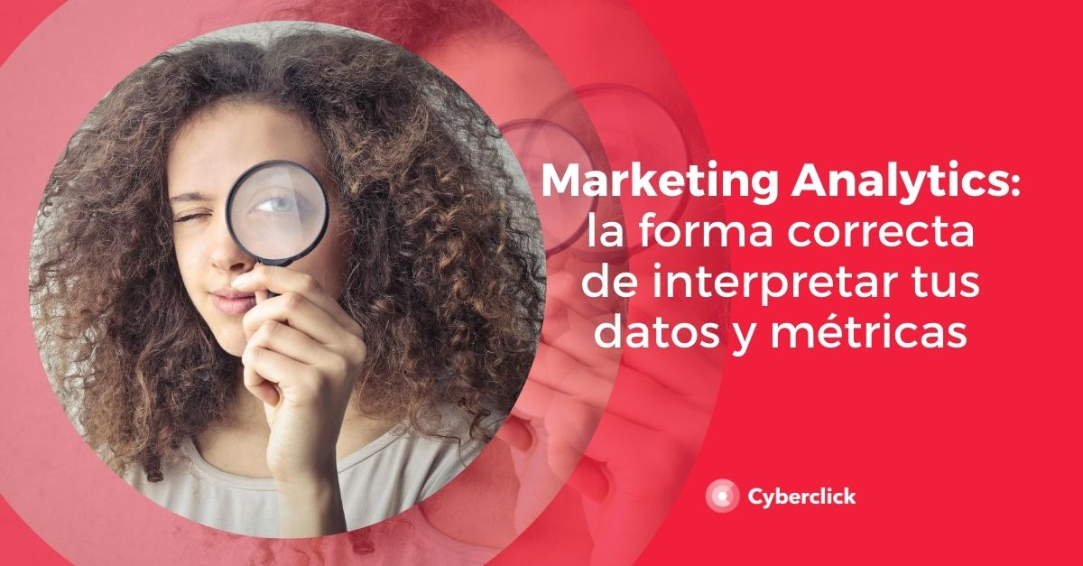 Marketing analytics la forma correcta de interpretar tus datos y metricas