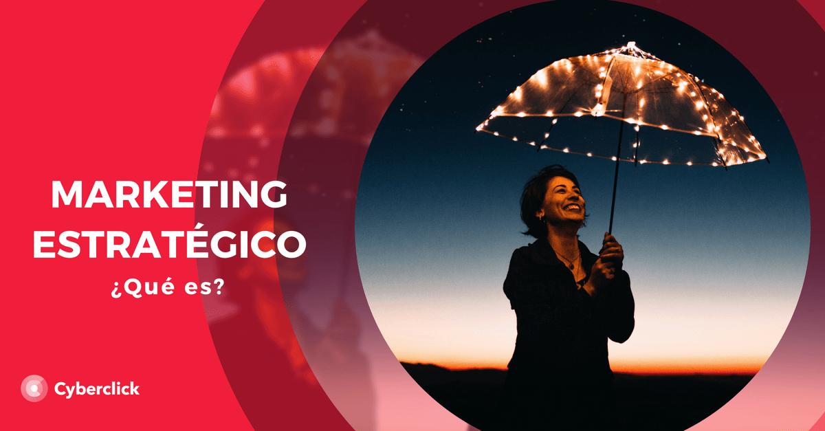Marketing estrategico - definicion, beneficios y ejemplos