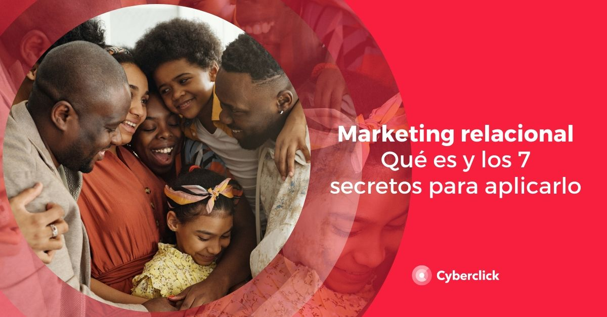 Marketing relacional que es y los 7 secretos para aplicarlo