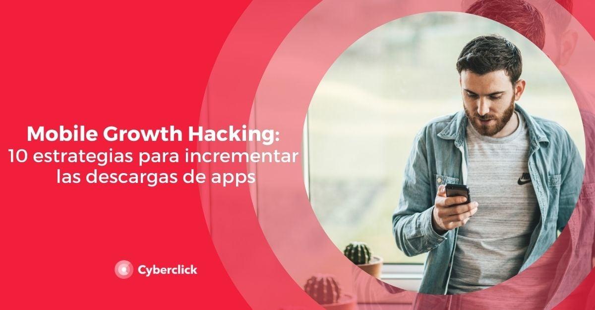Mobile Growth Hacking 10 estrategias para incrementar las descargas de apps