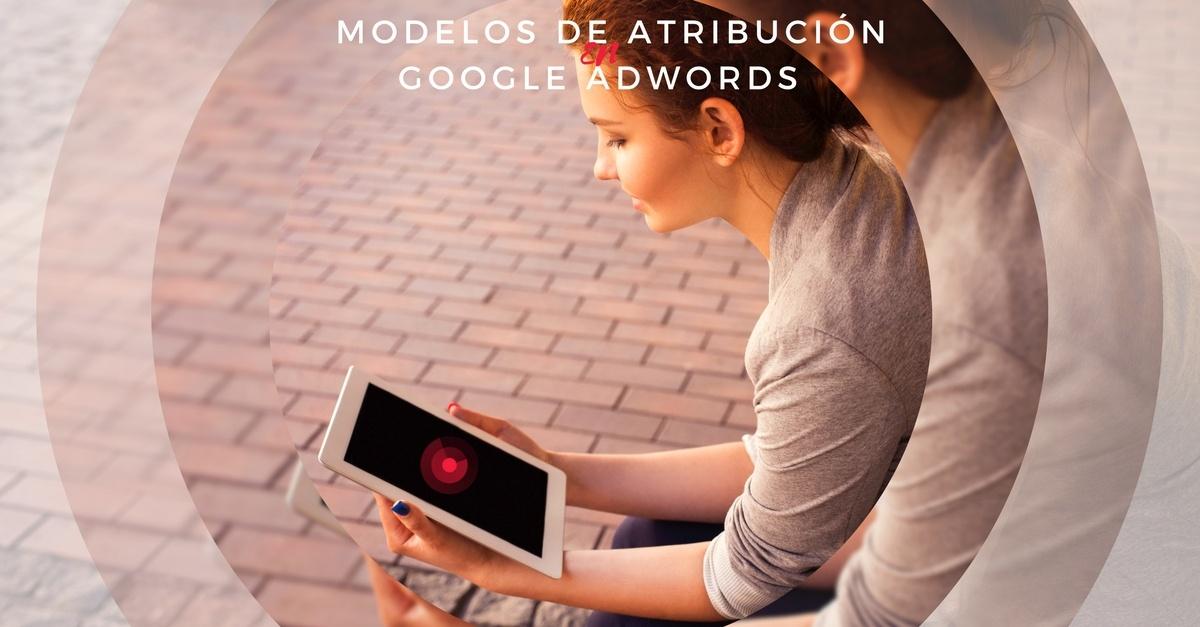 Modelos de atribución en Google AdWords