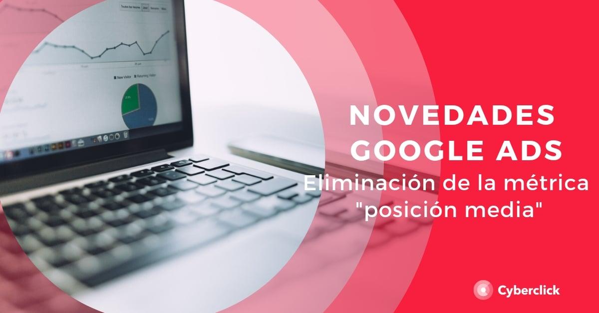 Novedades de google ads eliminacion de la metrica posicion media