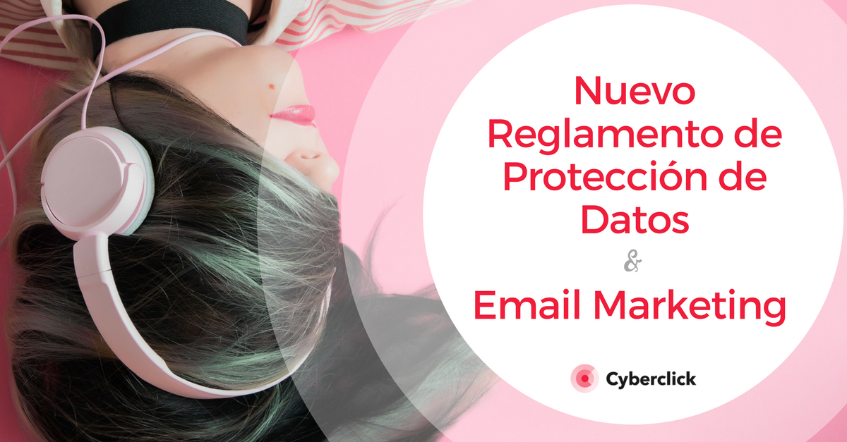 Nuevo Reglamento de Proteccion de Datos y el Email Marketing