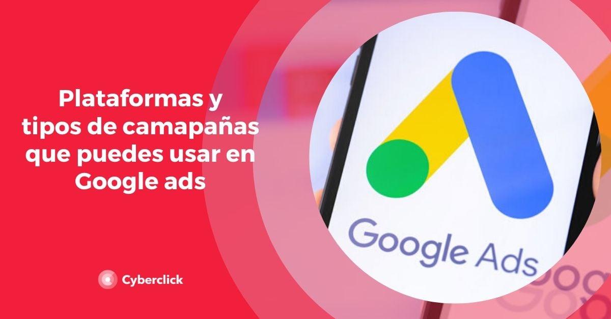 Plataformas y tipo de campanas que puedes hacer en Google Ads