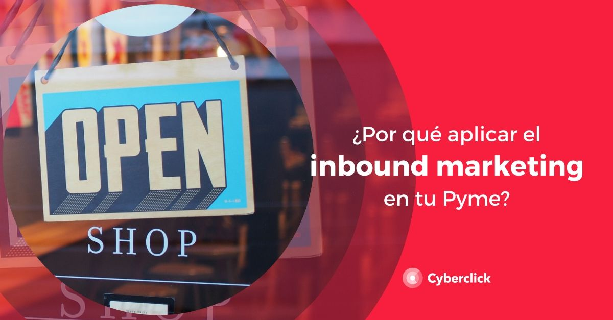 Por que aplicar el Inbound Marketing en tu Pyme