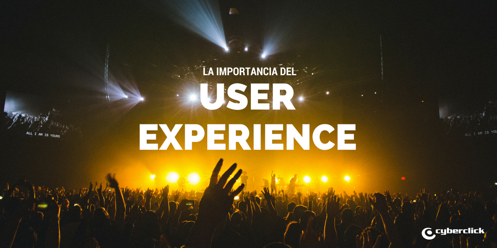 Por que es tan importante el User Experience o Experiencia del Usuario