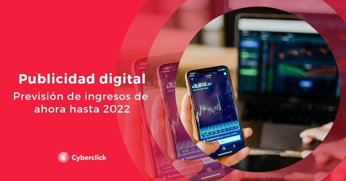Prevision de ingresos por publicidad digital de ahora a 2022