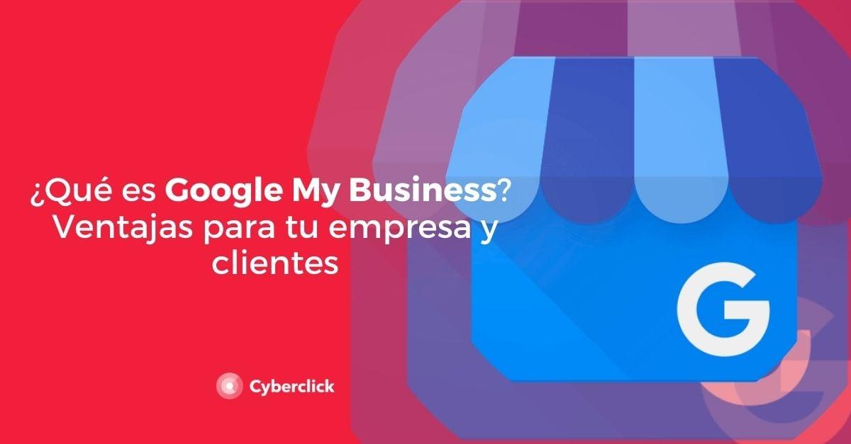 Que es Google My Business Ventajas para tu empresa y clientes