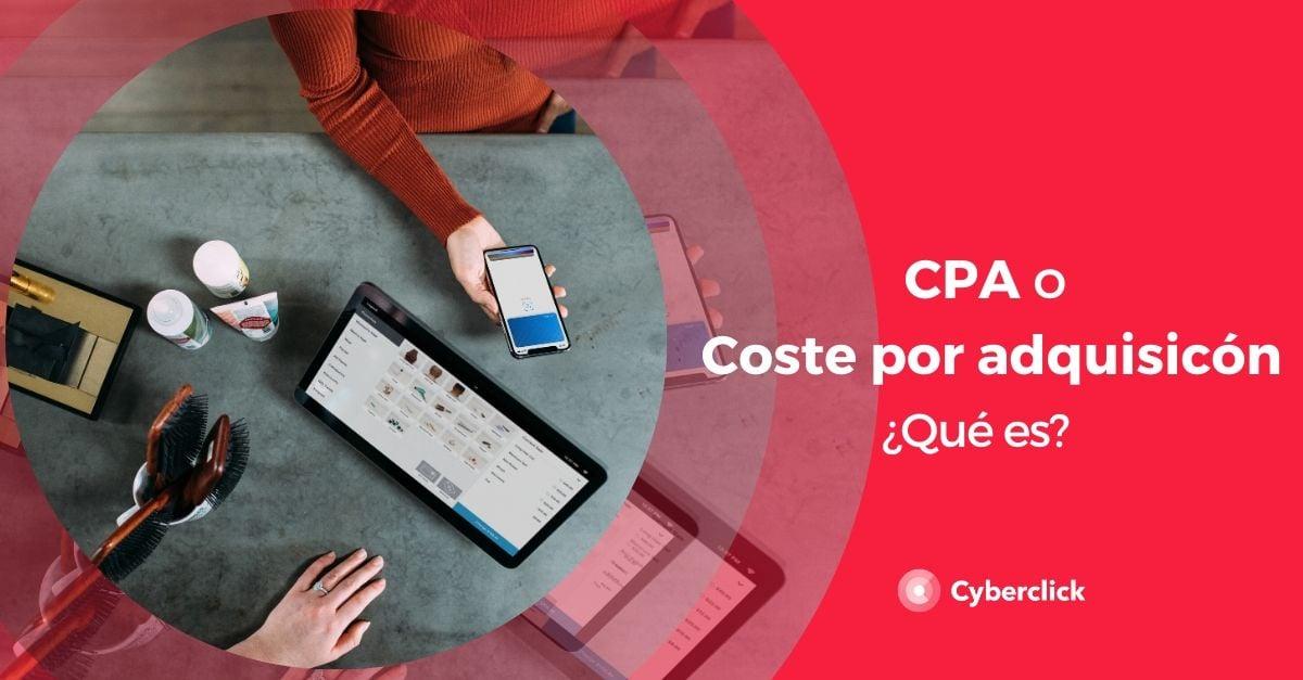 Que es el CPA o coste por adquisicion