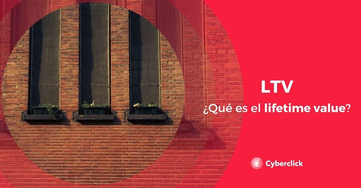 Que es el lifetime value o LTV