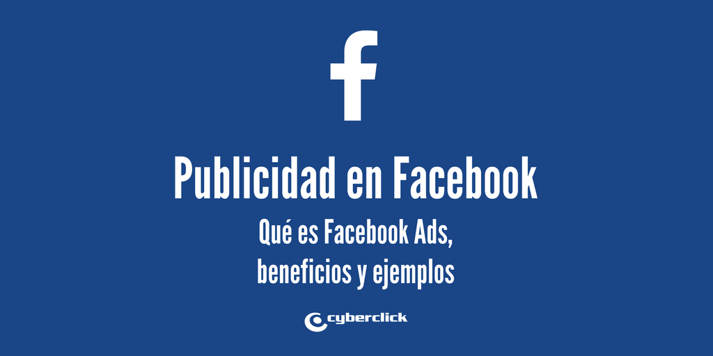 Que es la publicidad en Facebook o Facebook Ads - Beneficios y ejemplos