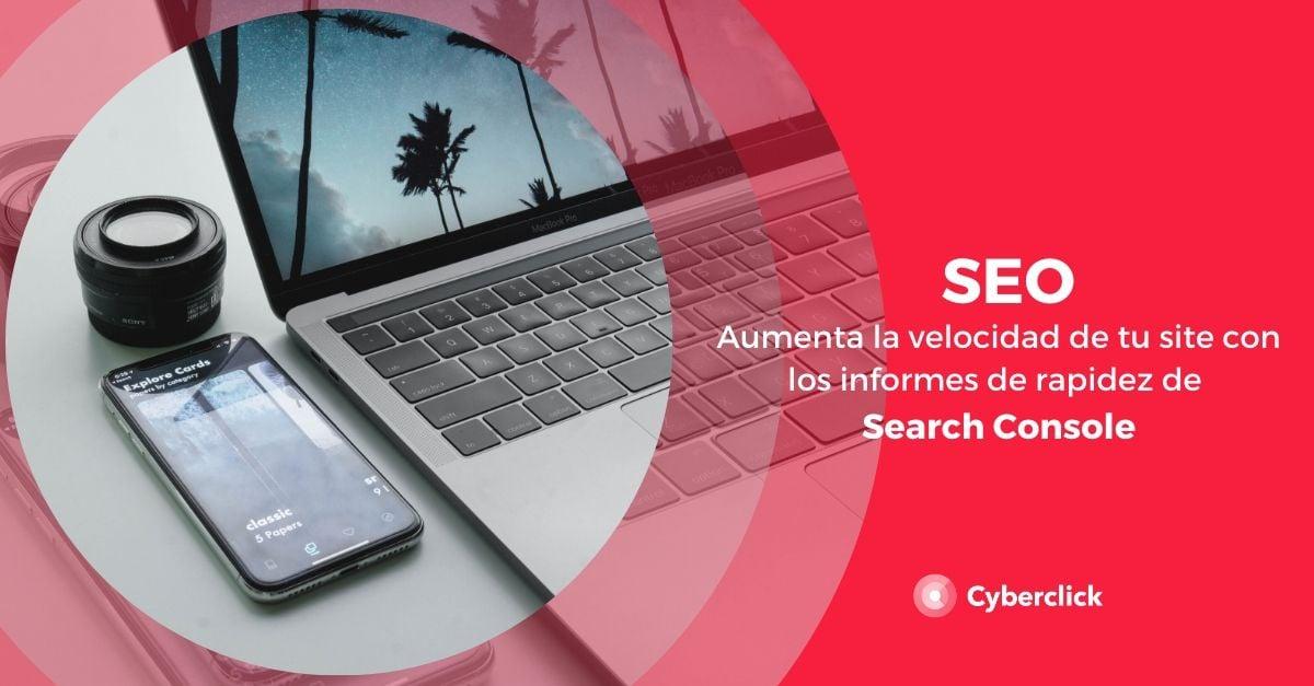 SEO aumenta la velocidad de tu site con los informes de rapidez de Search Console