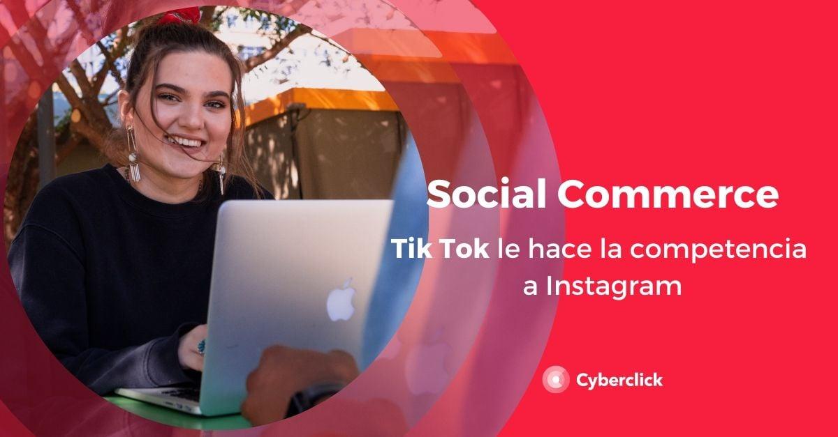 Social commerce Tik Tok le hace la competencia a Instagram