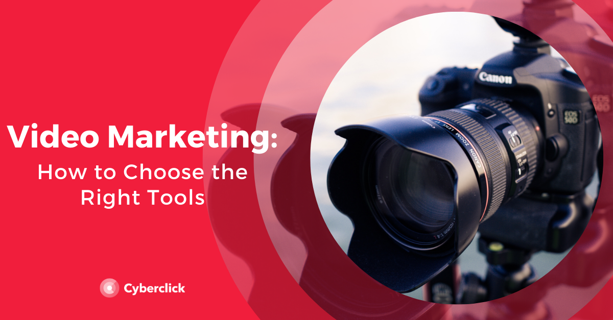 Video Marketing: How to Choose the Right Tools