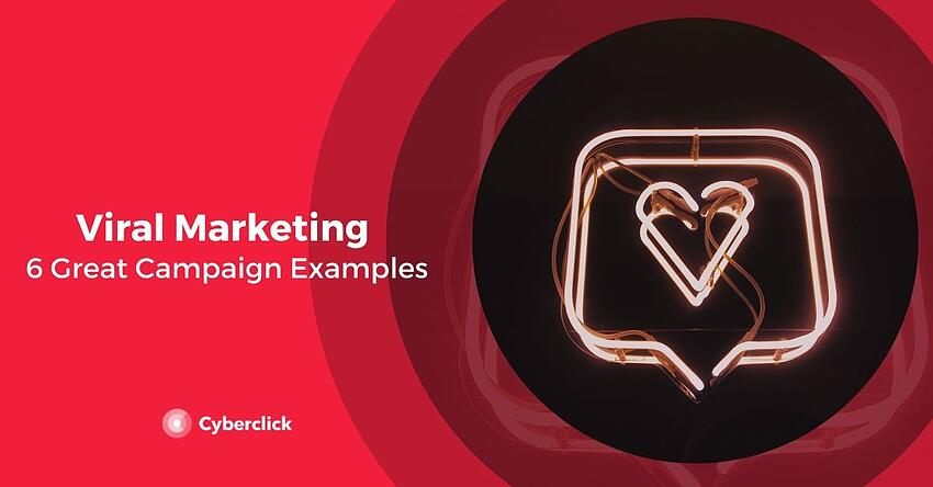 Viral Marketing Examples 6 Great Campaigns and Their Effects