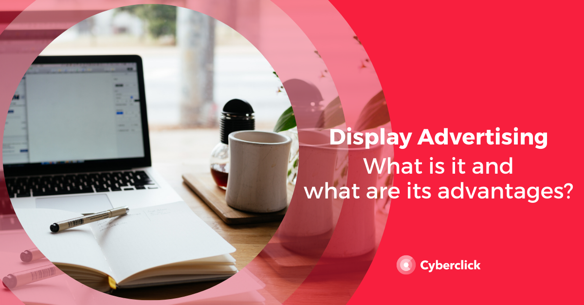 What is Display Advertising and What are its Advantages_