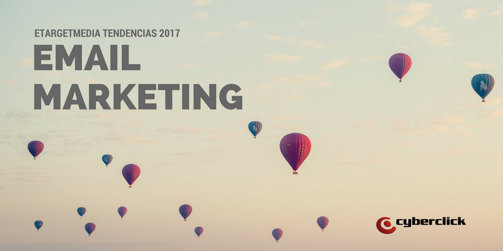 eTargetMedia publica las tendencias de Email Marketing para 2017