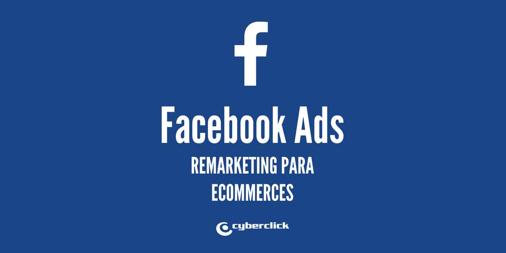 Facebook Ads 4 anuncios de remarketing para mejorar los ingresos de tu ecommerce